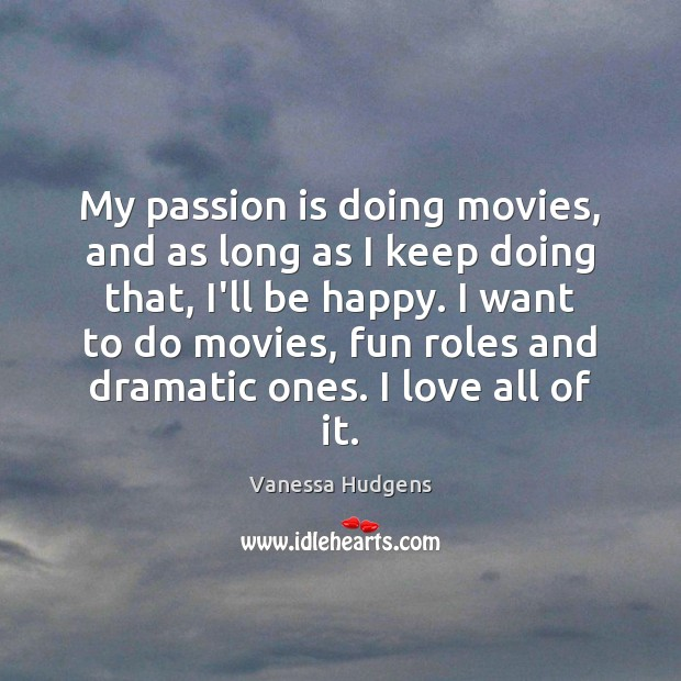 My passion is doing movies, and as long as I keep doing Vanessa Hudgens Picture Quote
