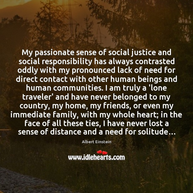 My passionate sense of social justice and social responsibility has always contrasted Social Responsibility Quotes Image