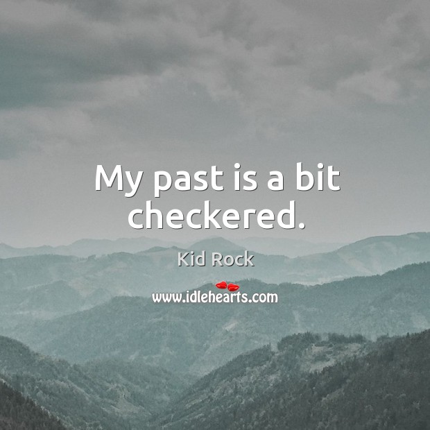 My past is a bit checkered. Image