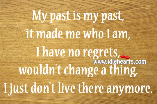 My Past Is My Past, It Made Me Who I Am,