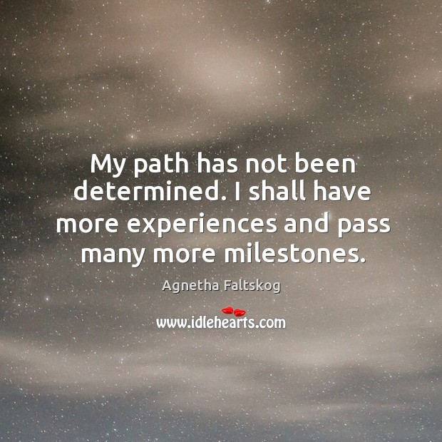 My path has not been determined. I shall have more experiences and pass many more milestones. Image