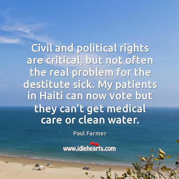 My patients in haiti can now vote but they can't get medical care or clean water. Image