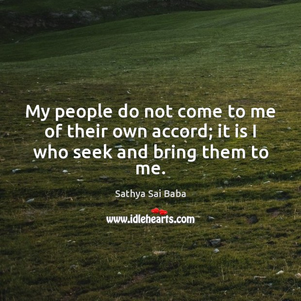 Image, My people do not come to me of their own accord; it is I who seek and bring them to me.