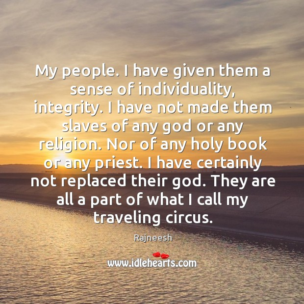 My people. I have given them a sense of individuality, integrity. I Image