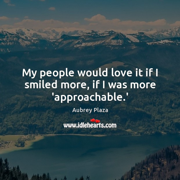 My people would love it if I smiled more, if I was more 'approachable.' Image