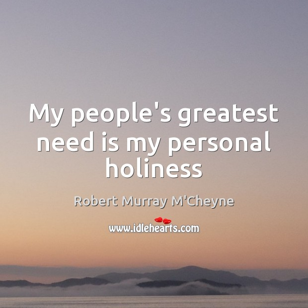 My people's greatest need is my personal holiness Image