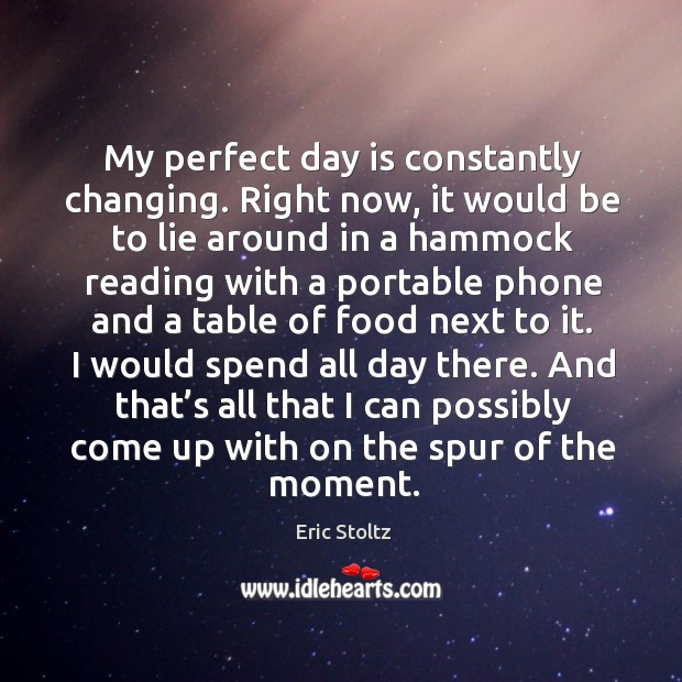 Image, My perfect day is constantly changing. Right now, it would be to lie around in a