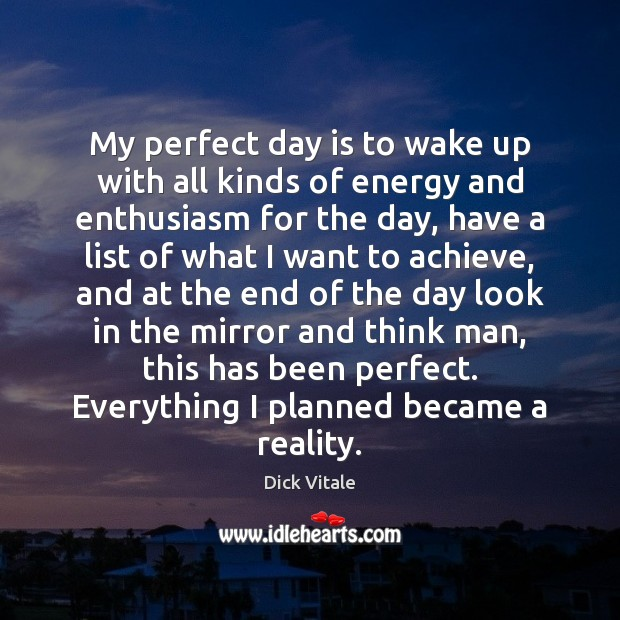 My perfect day is to wake up with all kinds of energy Image