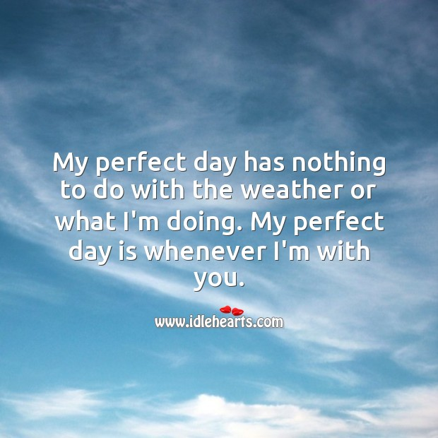 My perfect day is whenever I'm with you. Love Quotes for Her Image