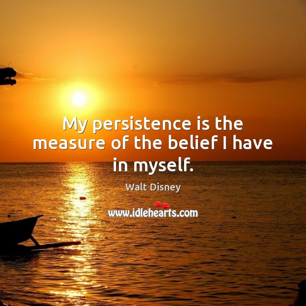 My persistence is the measure of the belief I have in myself. Persistence Quotes Image