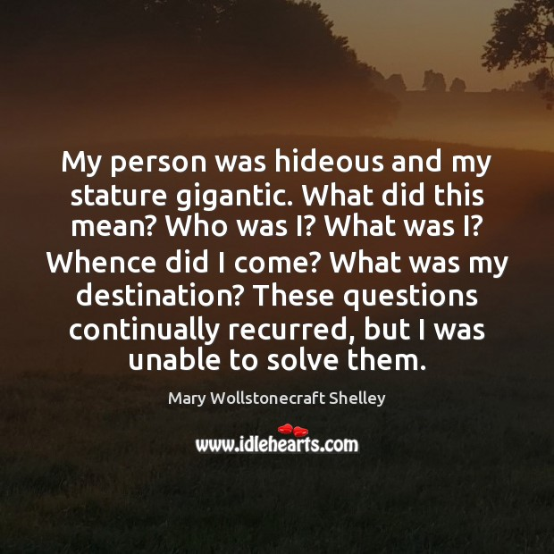 My person was hideous and my stature gigantic. What did this mean? Mary Wollstonecraft Shelley Picture Quote