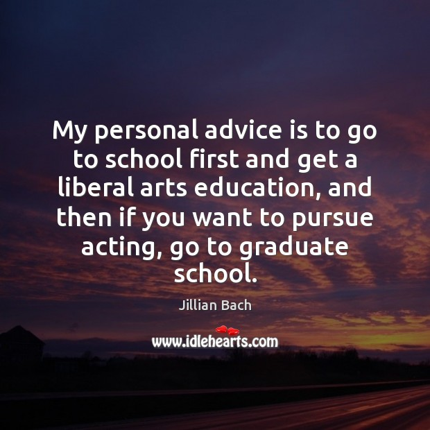 Image, My personal advice is to go to school first and get a