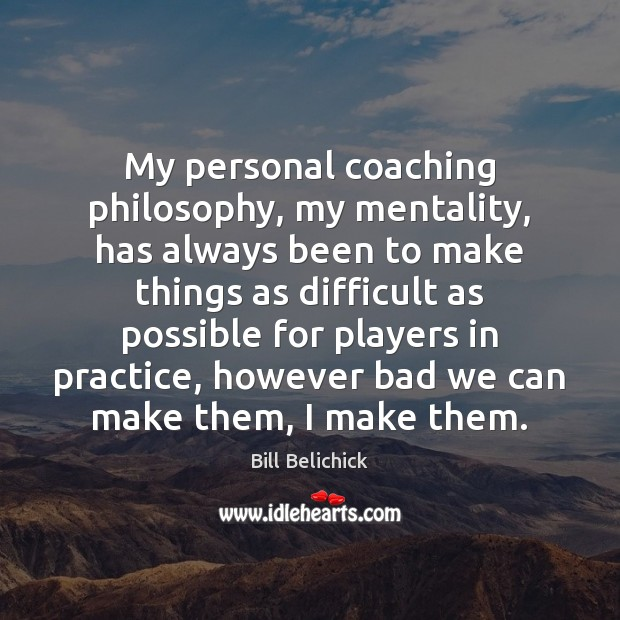 Image, My personal coaching philosophy, my mentality, has always been to make things