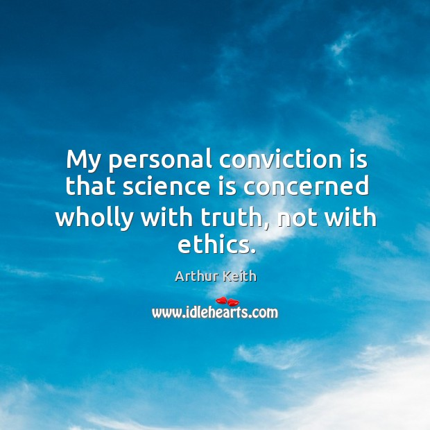 My personal conviction is that science is concerned wholly with truth, not with ethics. Image
