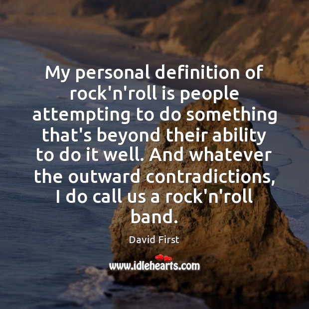 My personal definition of rock'n'roll is people attempting to do something that's Image