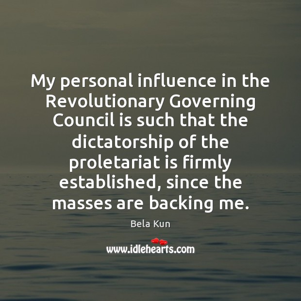 Image, My personal influence in the Revolutionary Governing Council is such that the