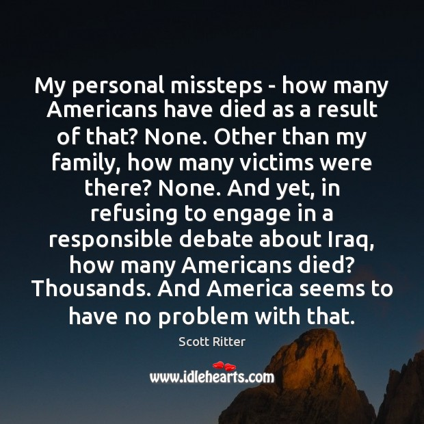 My personal missteps – how many Americans have died as a result Scott Ritter Picture Quote