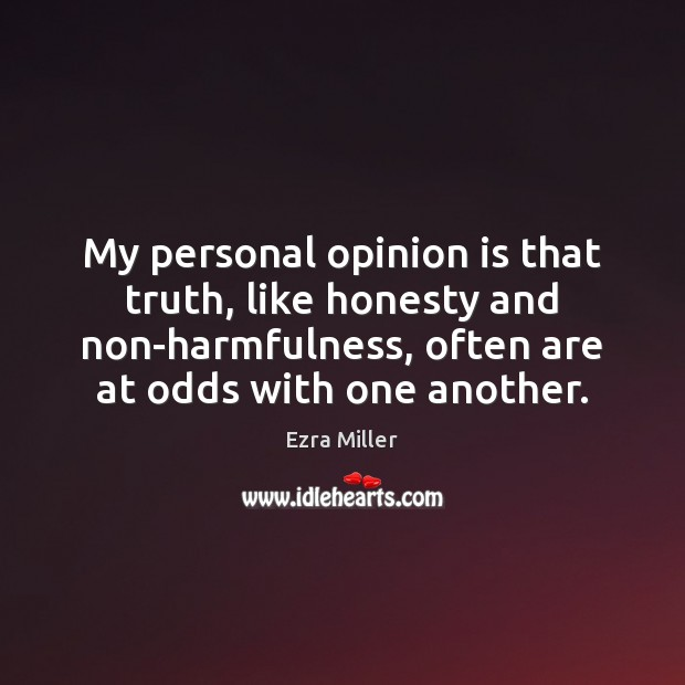 My personal opinion is that truth, like honesty and non-harmfulness, often are Image