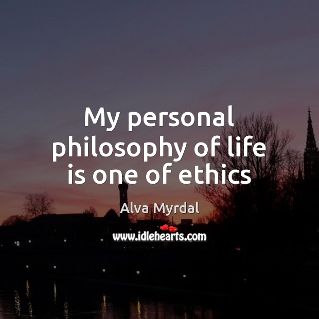 Image, My personal philosophy of life is one of ethics
