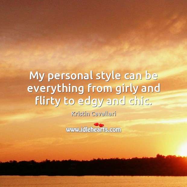 My personal style can be everything from girly and flirty to edgy and chic. Image