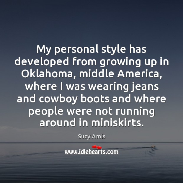 My personal style has developed from growing up in Oklahoma, middle America, Image