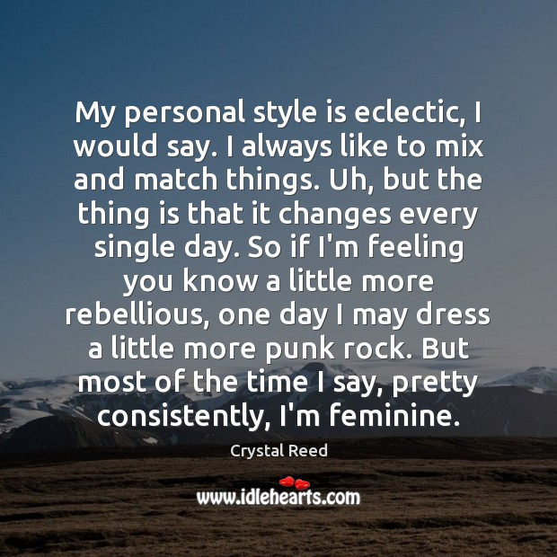 My personal style is eclectic, I would say. I always like to Image