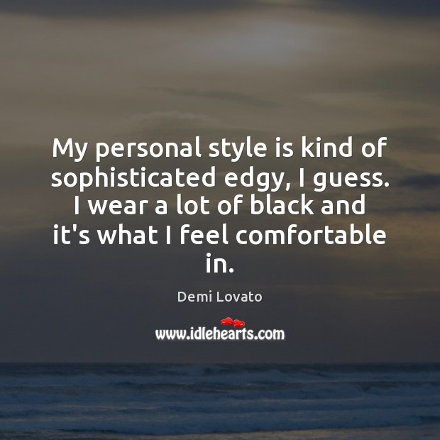 My personal style is kind of sophisticated edgy, I guess. I wear Image