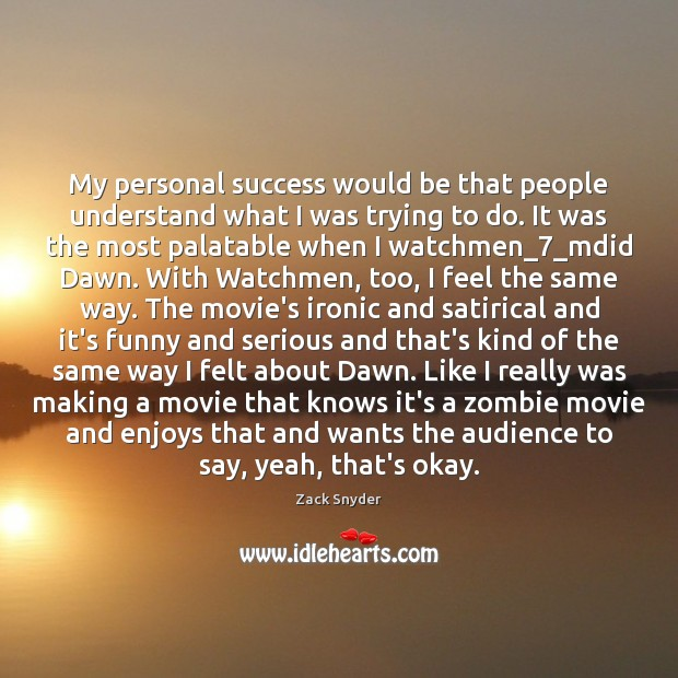 My personal success would be that people understand what I was trying Zack Snyder Picture Quote
