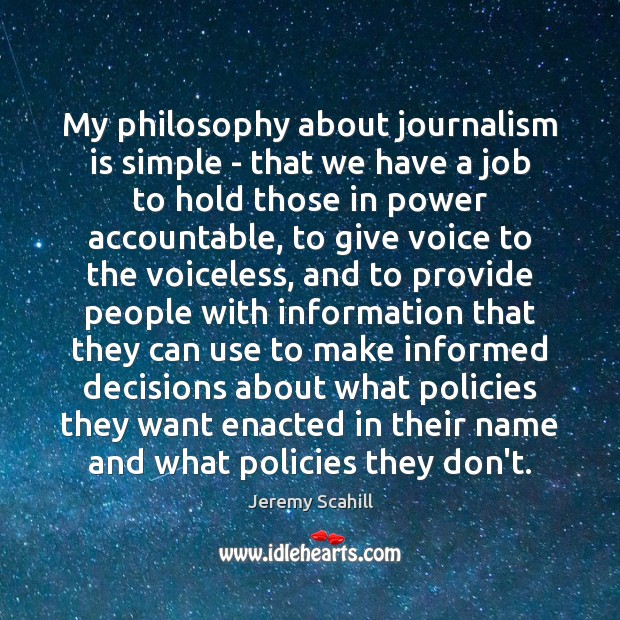 My philosophy about journalism is simple – that we have a job Image