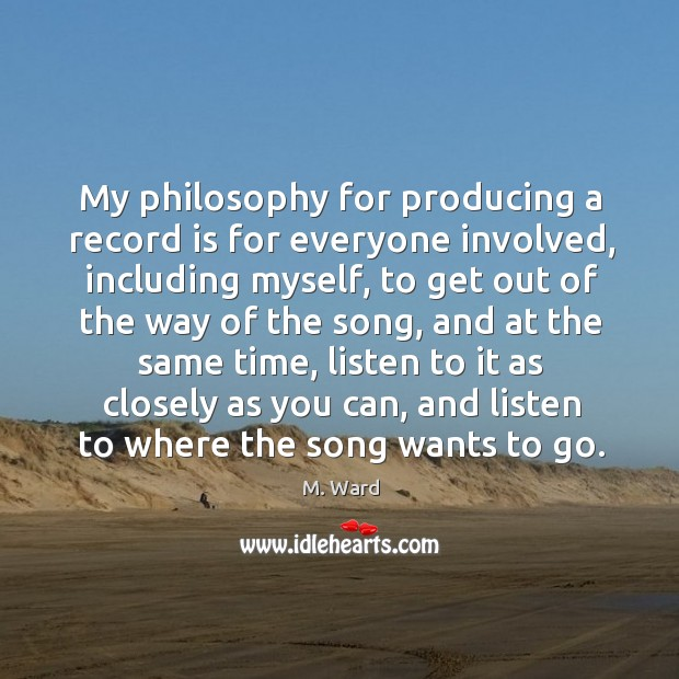 My philosophy for producing a record is for everyone involved, including myself, Image