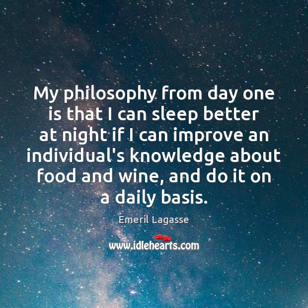 My philosophy from day one is that I can sleep better at Emeril Lagasse Picture Quote