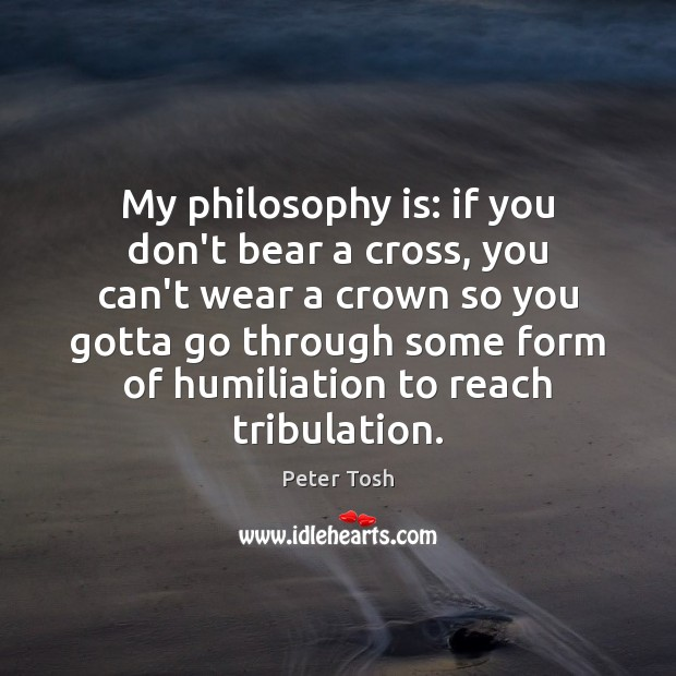 My philosophy is: if you don't bear a cross, you can't wear Image