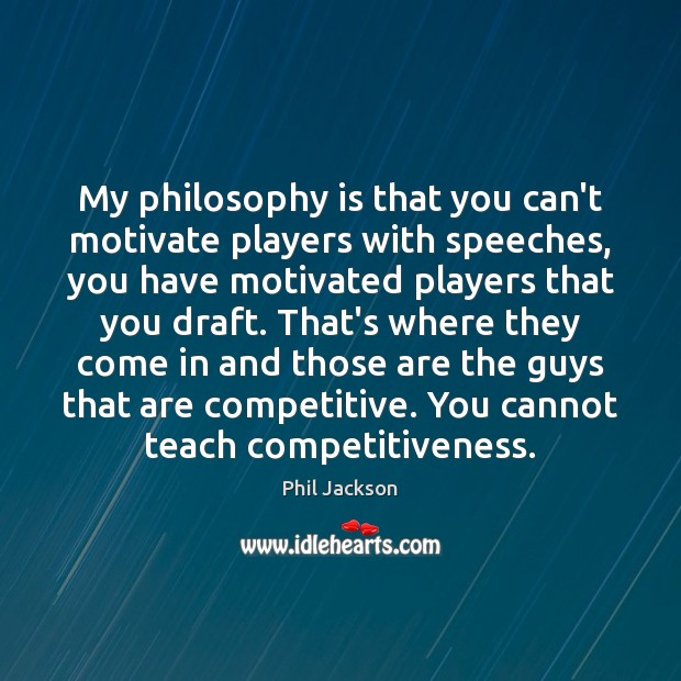 Image, My philosophy is that you can't motivate players with speeches, you have