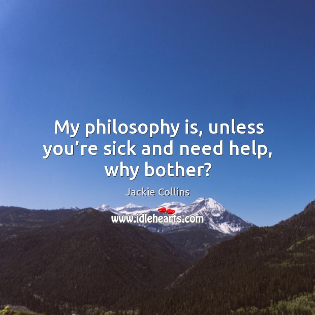 My philosophy is, unless you're sick and need help, why bother? Image