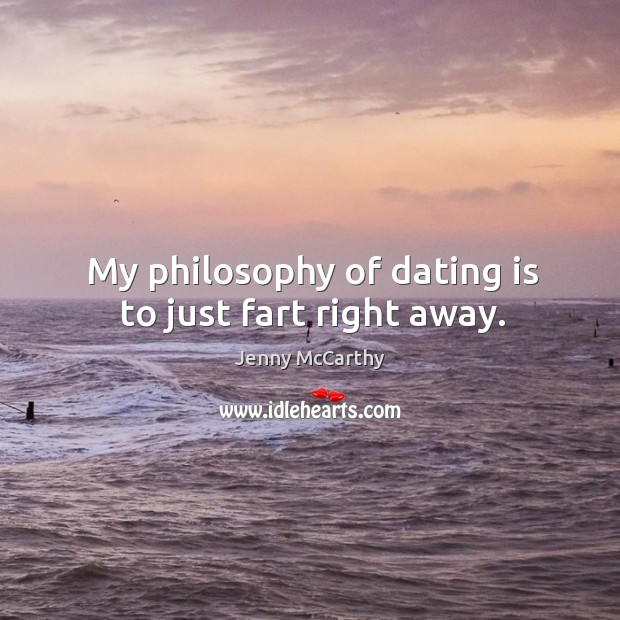 Image, My philosophy of dating is to just fart right away.