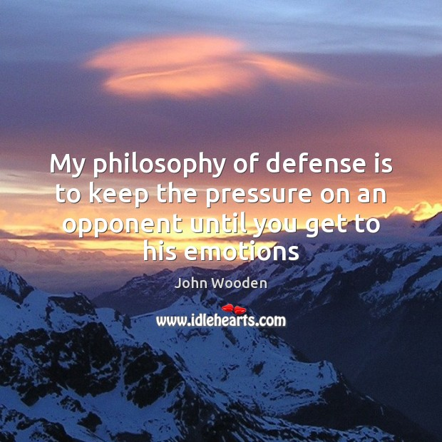 My philosophy of defense is to keep the pressure on an opponent Image