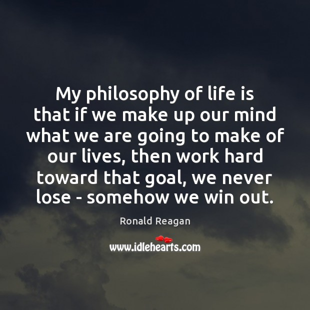 Image, My philosophy of life is that if we make up our mind
