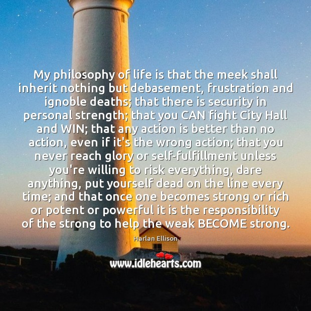 My philosophy of life is that the meek shall inherit nothing but Action Quotes Image