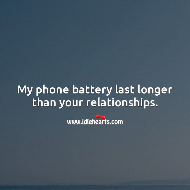 My phone battery last longer than your relationships. Sarcastic Quotes Image
