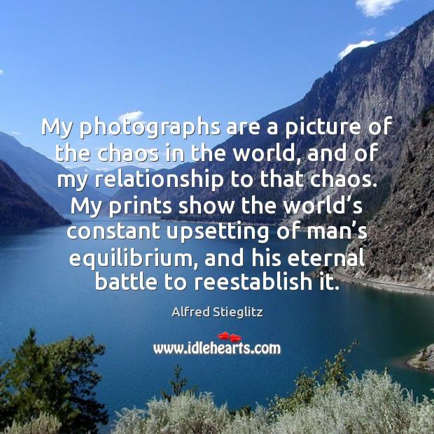Image, My photographs are a picture of the chaos in the world, and