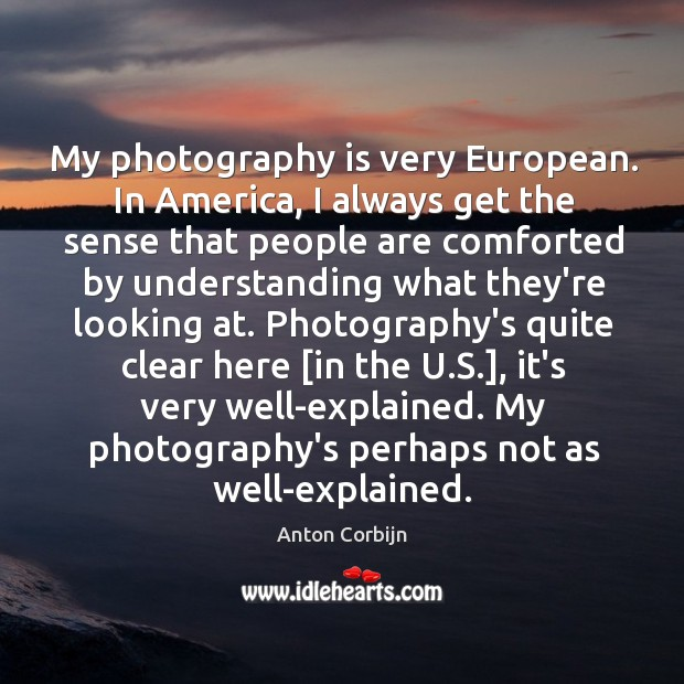 My photography is very European. In America, I always get the sense Image