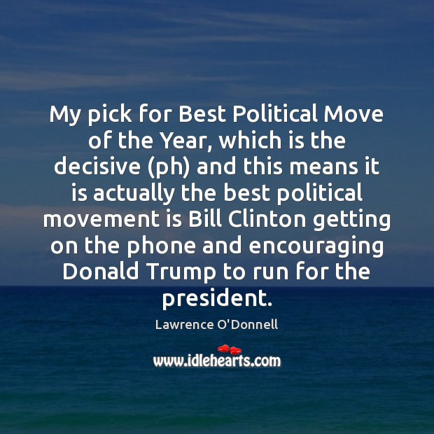 My pick for Best Political Move of the Year, which is the Lawrence O'Donnell Picture Quote