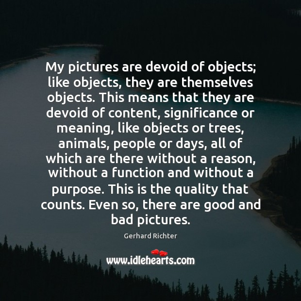 My pictures are devoid of objects; like objects, they are themselves objects. Image