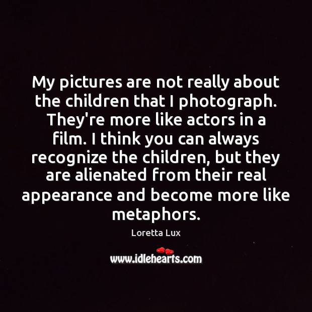 Image, My pictures are not really about the children that I photograph. They're