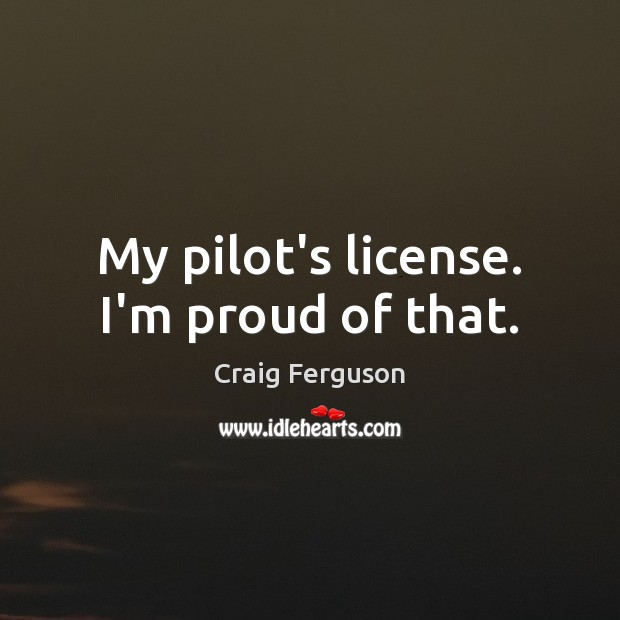 My pilot's license. I'm proud of that. Image