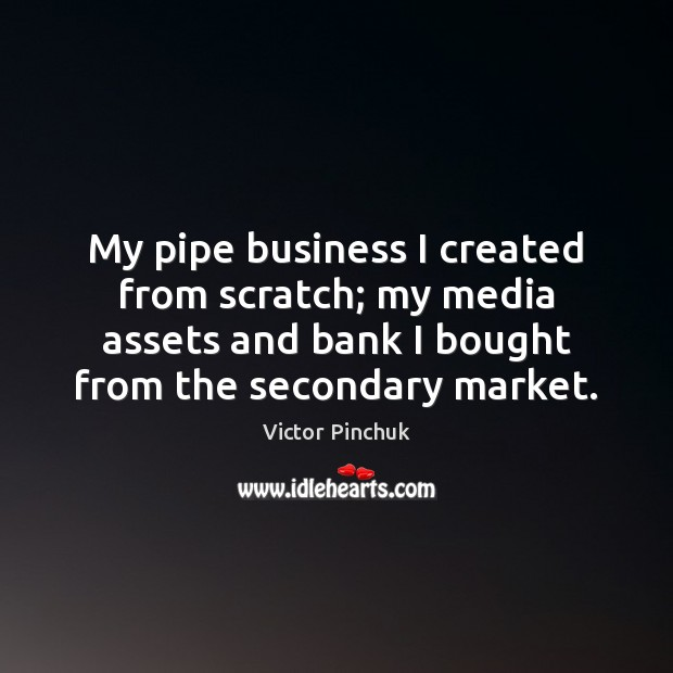 Image, My pipe business I created from scratch; my media assets and bank