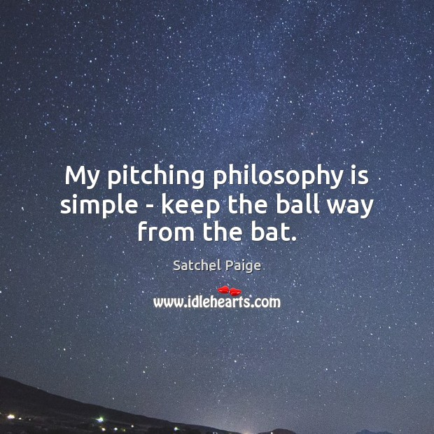 Image, My pitching philosophy is simple – keep the ball way from the bat.