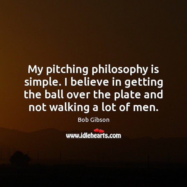 Image, My pitching philosophy is simple. I believe in getting the ball over