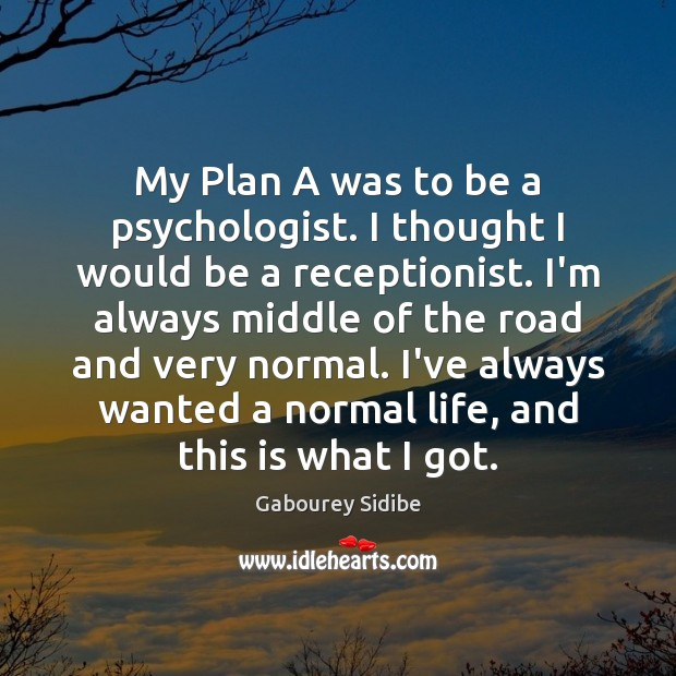My Plan A was to be a psychologist. I thought I would Gabourey Sidibe Picture Quote