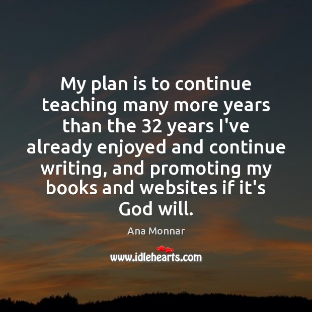 My plan is to continue teaching many more years than the 32 years Image